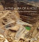 In the Aura of a Hole: Exploring Sites of Material Extraction by A. Laurie Palmer (Paperback, 2014)