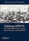 Feldzug 1870-71: Die Operationen Der I. Armee Unter General Von Manteuffel by Hermann Ludwig Von Wartensleben (Paperback / softback, 2012)