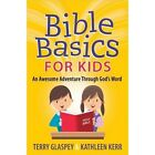 Bible Basics for Kids: An Awesome Adventure Through God's Word by Terry Glaspey, Kathleen Kerr (Paperback, 2014)