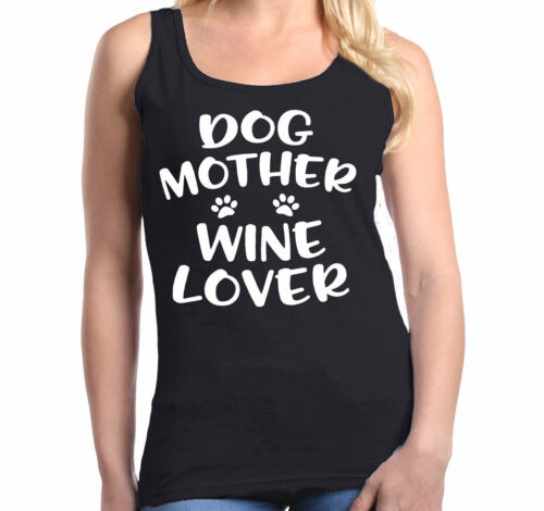 Dog Mother Wine Lover Women/'s Tank Top Mom Mother`s Day Wife Gift Tee