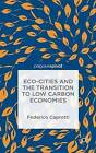 ECO-Cities and the Transition to Low Carbon Economies by Federico Caprotti (Hardback, 2014)