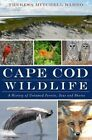Cape Cod Wildlife: A History of of Untamed Forests, Seas and Shores by Theresa Mitchell Barbo (Paperback / softback, 2012)