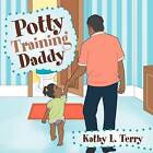 Potty Training Daddy by Kathy L Terry (Paperback / softback, 2011)