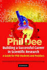 Building a Successful Career in Scientific Research: A Guide for PhD Students and Postdocs by Phil Dee (Paperback, 2006)