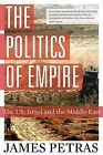 The Politics of Empire: The US, Israel and the Middle East by James F. Petras (Paperback, 2014)