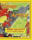 Oliver and Arthur by Ginae Lee Scott (Paperback / softback, 2013)