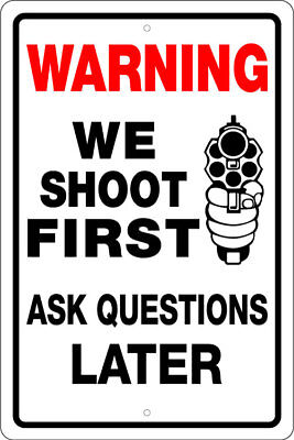Warning We Shoot First Ask Questions Later 8 X 12 Alum Sign 2nd Amendment 9mm Ebay