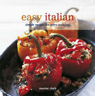 Easy Italian: Simple Recipes for Every Occasion by Maxine Clark (Paperback, 2008)