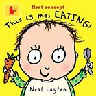 This Is Me, Eating! by Neal Layton (Board book, 2014)