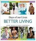 Days of Our Lives Better Living: Cast Secrets for a Healthier, Balanced Life by Greg Meng, Eddie Campbell (Hardback, 2013)