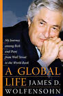 A Global Life: My Journey Among Rich and Poor, from Sydney to Wall Street to the World Bank by James D. Wolfensohn (Hardback, 2008)
