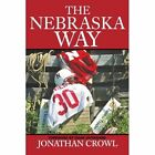 The Nebraska Way 9780595473137 by Jonathan Crowl Book
