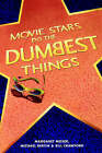 Movie Stars Do the Dumbest Things by Bill Crawford, Michael Bertin, Margaret Moser (Paperback, 2000)