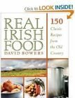 Real Irish Food: 150 Classic Recipes from the Old Country by David Bowers (Paperback, 2014)