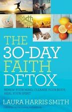 The 30-Day Faith Detox : Renew Your Mind, Cleanse Your Body, Heal Your Spirit by Laura Harris Smith (2016, Paperback)