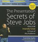 The Presentation Secrets of Steve Jobs: How to Be Insanely Great in Front of Any Audience by Carmine Gallo (CD-Audio, 2013)