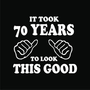 70th Birthday T Shirts It Took 70 Years Look This Good Gift For Dad