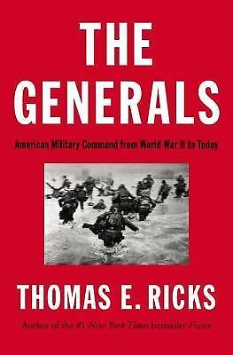The Generals : American Military Command from World War II to Today by Thomas...