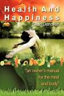 Health and Happiness an Owner's Manual for The Mind and Body 9781449066000
