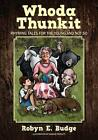 Whoda Thunkit: Rhyming Tales for the Young and Not So by Robyn E Budge (Paperback / softback, 2013)