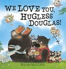 We Love You, Hugless Douglas von David Melling (2013, Gebundene Ausgabe)