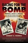 Racing for the Bomb: The True Story of General Leslie R. Groves, the Man Behind the Birth of the Atomic Age by Robert S. Norris (Paperback, 2014)