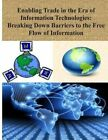 Enabling Trade in the Era of Information Technologies: Breaking Down Barriers to the Free Flow of Information by National Telecommunications and Informat (Paperback / softback, 2014)