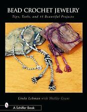 Bead Crochet Jewelry : Tips, Tools, and 15 Beautiful Projects How To Make Book