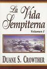 La Vida Sempiterna, Volumen I by Duane S Crowther (Paperback / softback, 2008)