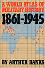 A World Atlas of Military History 1861-1945 by Arthur Banks (Paperback, 1988)