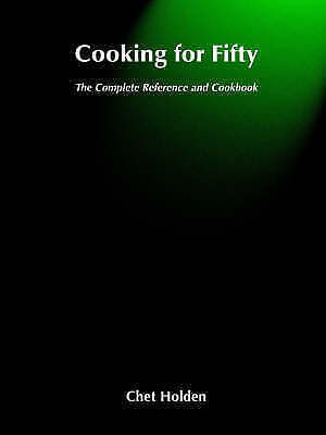 Cooking for Fifty: The Complete Reference and Cookbook by Chet Holden...