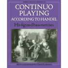 Continuo Playing According to Handel: His Figured Bass Exercises. With a Commentary by Oxford University Press (Paperback, 1990)