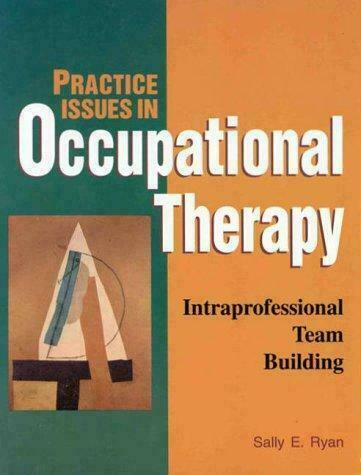 Practice Issues in Occupational Therapy : Intraprofessional Team Building