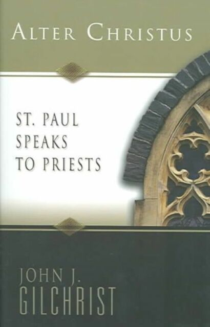 """AS NEW"" Alter Christus: St. Paul Speaks to Priests, Gilchrist, John J., Book"