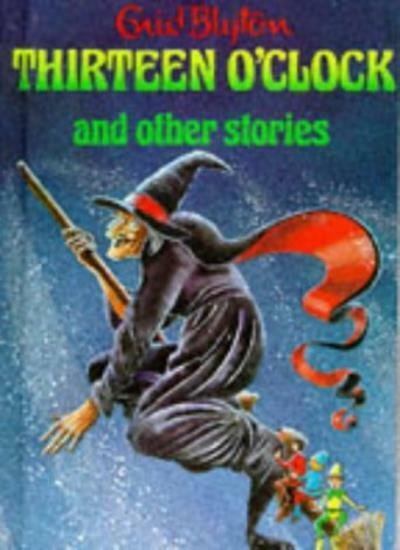 Thirteen O'Clock and Other Stories (Enid Blyton's Popular Rewards Series 1) By