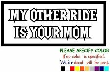 """MY OTHER RIDE IS YOUR MOM Funny Vinyl Decal Sticker Car Window laptop truck 12"""""""