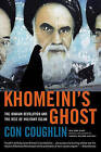 Khomeini's Ghost: The Iranian Revolution and the Rise of Militant Islam by Con Coughlin (Paperback, 2010)