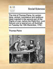 The Trial of Thomas Paine, for Certain False, Wicked, Scandalous and Seditious Libels Inserted in the Second Part of the Rights of Man, Before the Right Hon. Lord Kenyon and a Special Jury, at Guildhall, on Tuesday the 18th December, 1792. by Thomas Paine (Paperback / softback, 2010)
