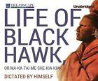 Life of Black Hawk, or Ma-Ka-Tai-Me-She-Kia-Kiak: Dictated by Himself by Black Hawk (CD-Audio, 2014)
