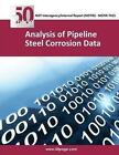 Analysis of Pipeline Steel Corrosion Data by Nist 9781493755592