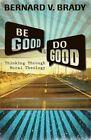 Be Good and Do Good: Thinking Through Moral Theology by Bernard V. Brady (Paperback, 2014)