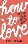 How to Love by Katie Cotugno (Paperback, 2013)