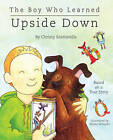 The Boy Who Learned Upside Down by Christy Scattarella (Hardback, 2013)