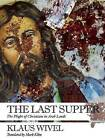 The Last Supper: The Plight of Christians in Arab Lands by Klaus Wivel (Paperback, 2016)