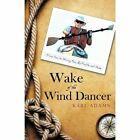 Wake of The Wind Dancer From Sea to Shining Sea by Paddle and Shoe Paperback – 10 Oct 2008