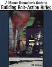 Master Gunmaker's Guide to Building Bolt-Action Rifles by Bill Holmes (Paperback, 2003)