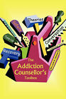 The Addiction Counsellor's Toolbox by William A Howatt (Paperback / softback, 2007)