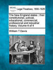 The New England States: Their Constitutional, Judicial, Educational, Commercial, Professional and Industrial History. Volume 4 of 4 by William T Davis (Paperback / softback, 2010)