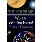 Worlds Spinning Round Part 1 Discoveries 9781420859676 by T. E. Greene
