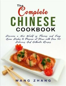 The Complete Chinese Cookbook: Discover a New World of Flavors and Easy Asian Di